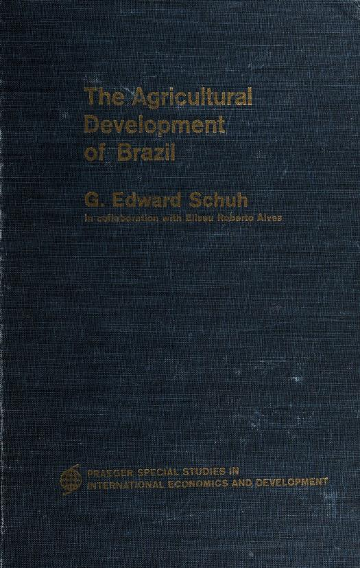 The agricultural development of Brazil by Schuh, George Edward