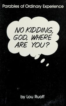 Cover of: No kidding, God, where are you? | Lou Ruoff