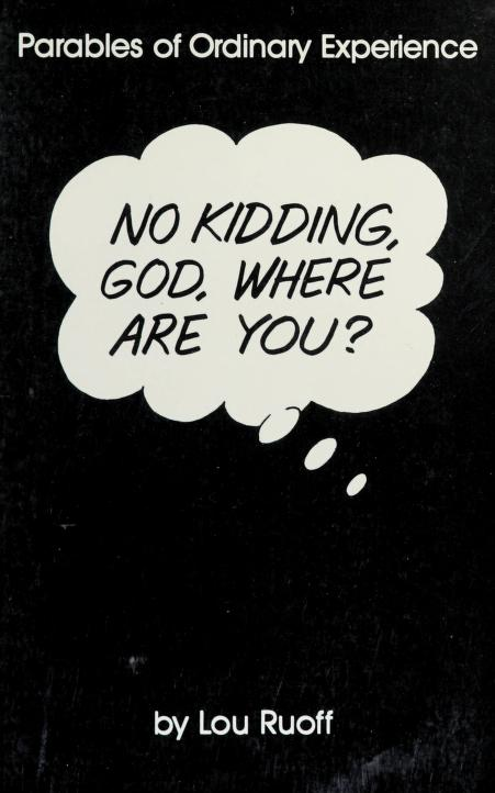 No kidding, God, where are you? by Lou Ruoff