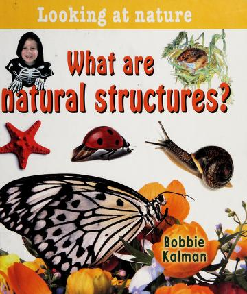 Cover of: What are natural structures? | Bobbie Kalman